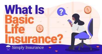 Basic Life Insurance: What Is It?